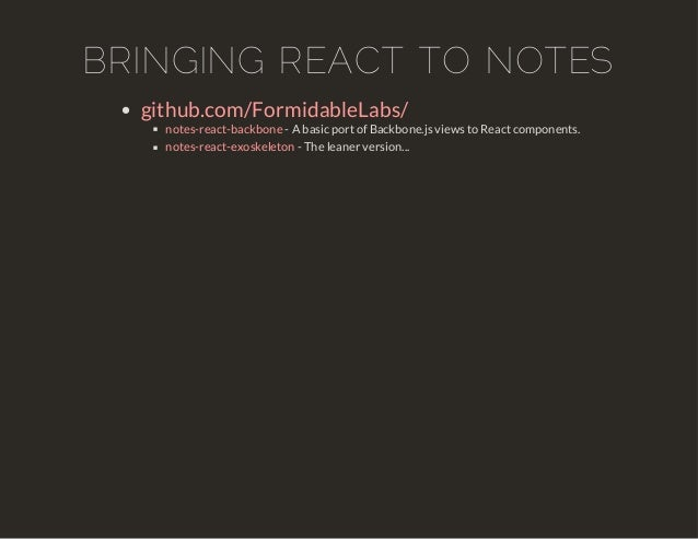 BRINGING REACT TO NOTES  github.com/FormidableLabs/  notes-react-backbone  notes-react-exoskeleton  - A basic port of Back...
