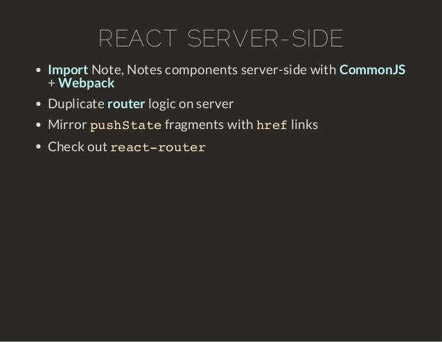 REACT SERVER-SIDE  Import Note, Notes components server-side with CommonJS  + Webpack  Duplicate router logic on server  M...