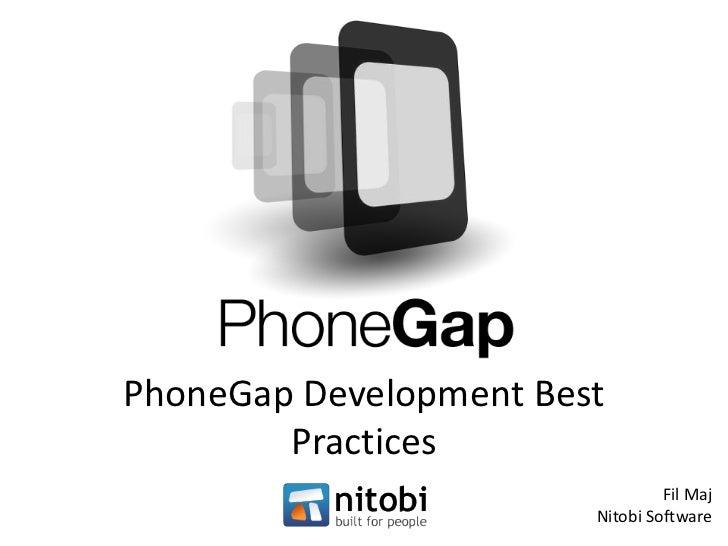 PhoneGap Development Best        Practices                                 Fil Maj                        Nitobi Software