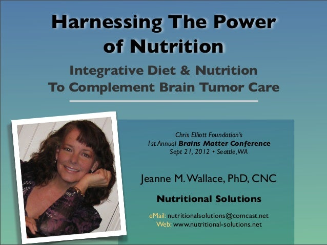 Chris Elliott Foundation's 1st Annual Brains Matter Conference Sept 21, 2012 • Seattle,WA Jeanne M.Wallace, PhD, CNC Nutri...