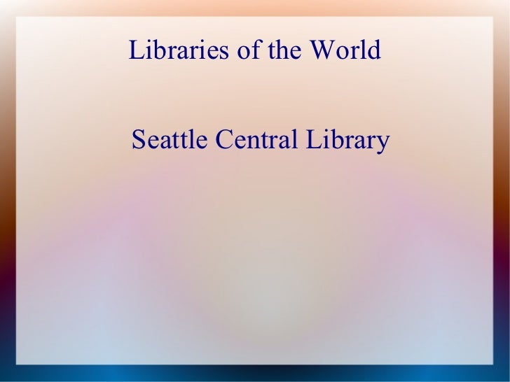 Libraries of the WorldSeattle Central Library