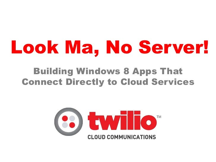 Look Ma, No Server!   Building Windows 8 Apps That Connect Directly to Cloud Services