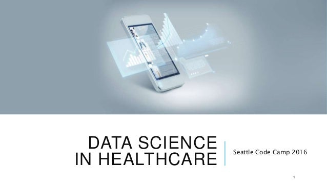 DATA SCIENCE IN HEALTHCARE Seattle Code Camp 2016 1