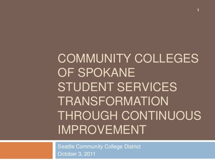 1COMMUNITY COLLEGESOF SPOKANESTUDENT SERVICESTRANSFORMATIONTHROUGH CONTINUOUSIMPROVEMENTSeattle Community College District...