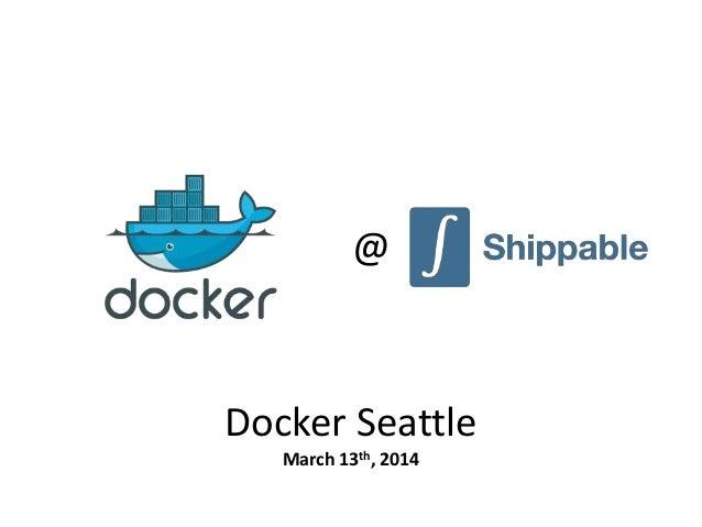Docker Seattle March 13th, 2014 @