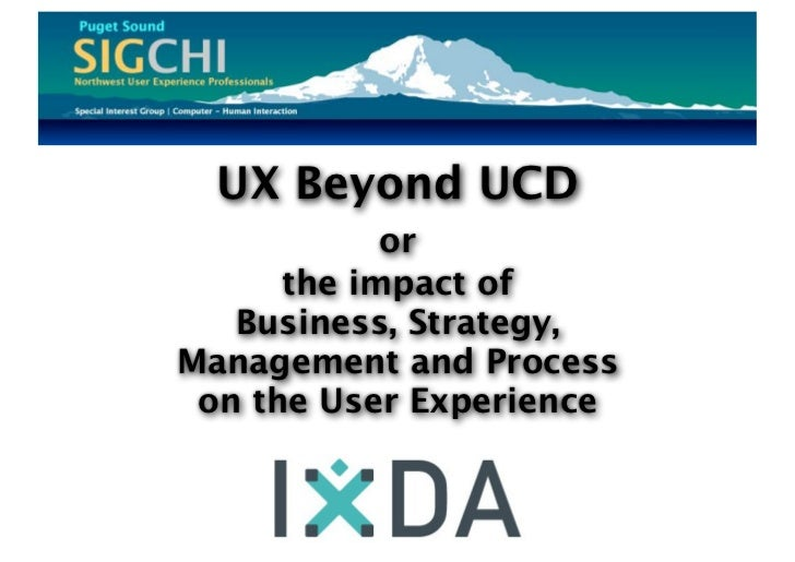 UX Beyond UCD            or      the impact of   Business, Strategy,Management and Process on the User Experience