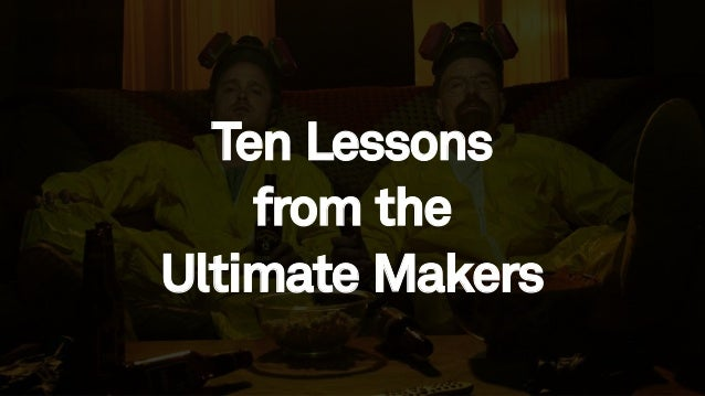 63 Ten Lessons from the Ultimate Makers