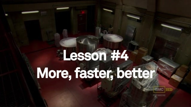 72 Lesson #4 More, faster, better
