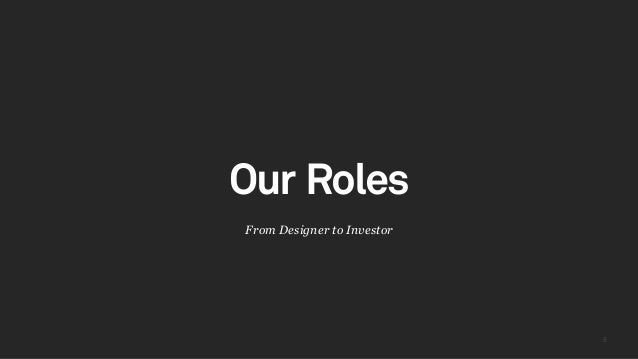 88 From Designer to Investor Our Roles
