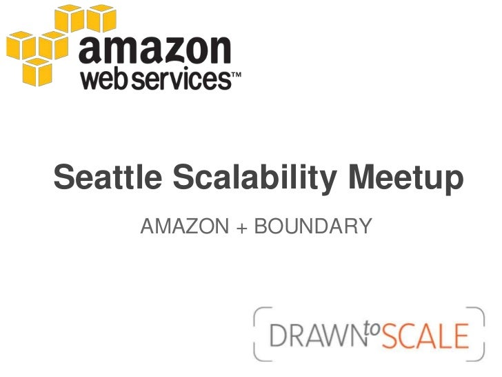 Seattle Scalability Meetup     AMAZON + BOUNDARY