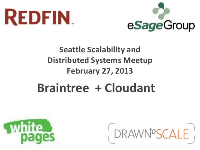 Seattle Scalability and Distributed Systems Meetup       February 27, 2013Braintree + Cloudant