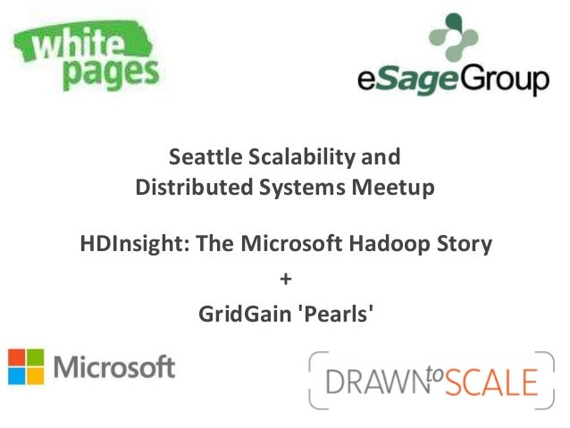 Seattle Scalability and    Distributed Systems MeetupHDInsight: The Microsoft Hadoop Story                  +           Gr...