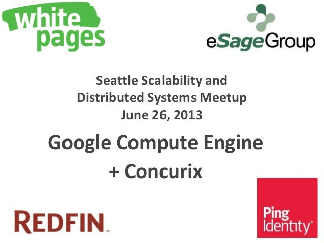 Seattle Scalability andDistributed Systems MeetupJune 26, 2013Google Compute Engine+ Concurix