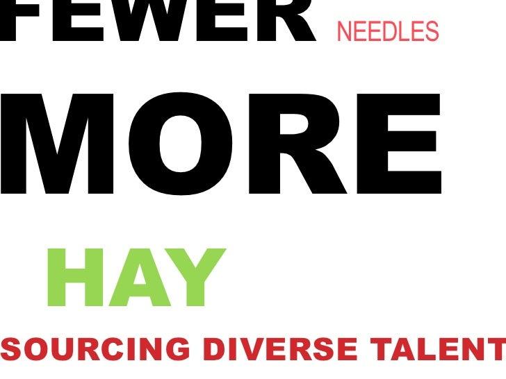 FEWER          NEEDLESMORE HAYSOURCING DIVERSE TALENT