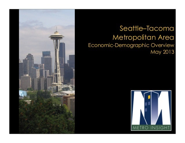 Seattle–TacomaMetropolitan AreaEconomic-Demographic OverviewMay 2013