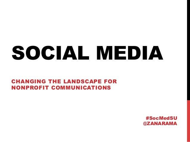 SOCIAL MEDIACHANGING THE LANDSCAPE FORNONPROFIT COMMUNICATIONS                              #SocMedSU                     ...