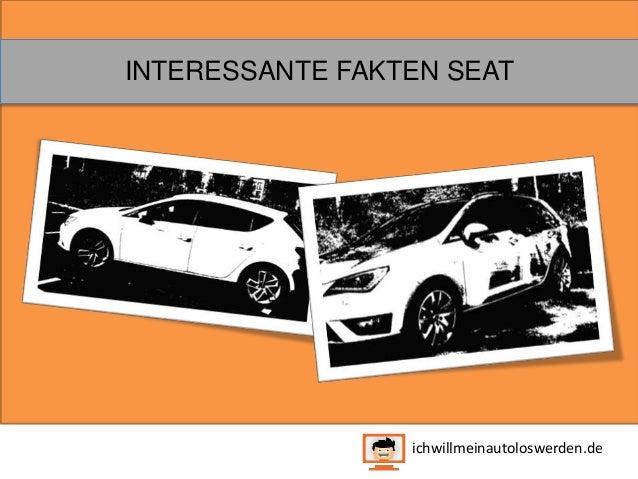 INTERESSANTE FAKTEN SEAT  ichwillmeinautoloswerden.de