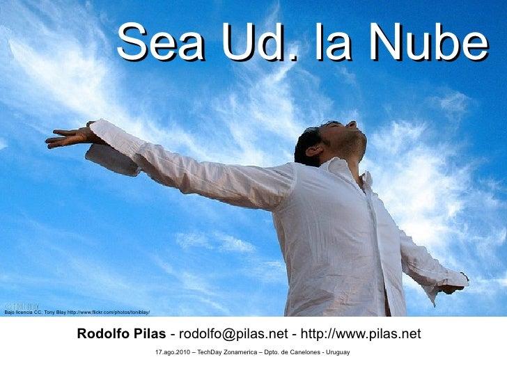 Sea Ud. la Nube    Bajo licencia CC: Tony Blay http://www.flickr.com/photos/toniblay/                                    R...