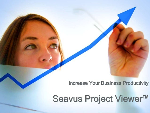 Seavus Project Viewer™Increase Your Business Productivity
