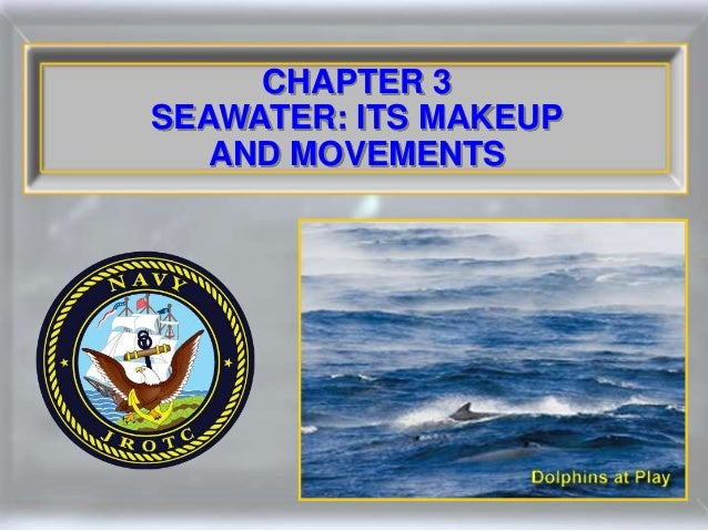 CHAPTER 3 SEAWATER: ITS MAKEUP AND MOVEMENTS