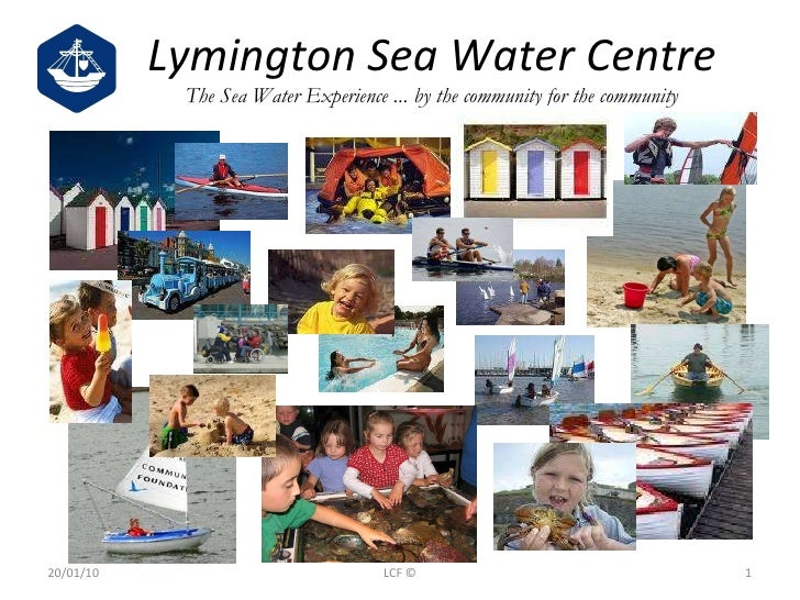 Lymington Sea Water Centre The Sea Water Experience ... by the community for the community 20/01/10 LCF ©