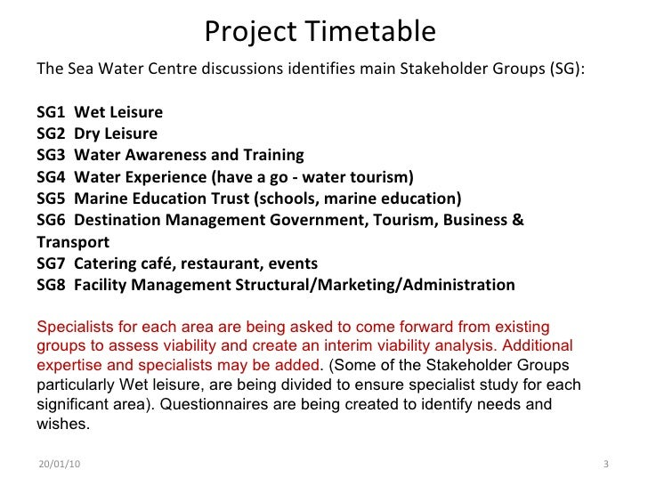Project Timetable 20/01/10 The Sea Water Centre discussions identifies main Stakeholder Groups (SG): SG1  Wet Leisure SG2 ...