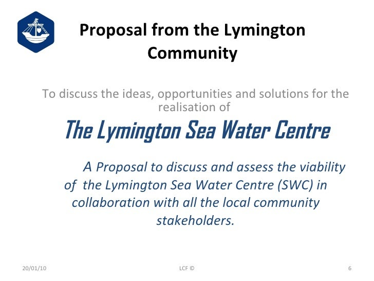 Proposal from the Lymington Community To discuss the ideas, opportunities and solutions for the realisation of  The Lyming...