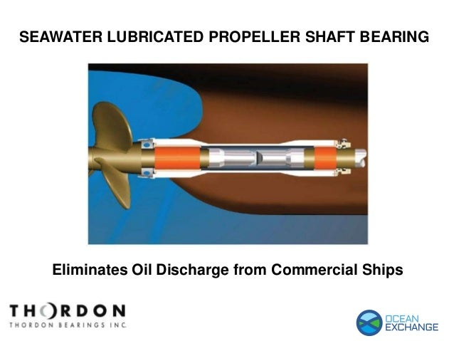 Eliminates Oil Discharge from Commercial Ships SEAWATER LUBRICATED PROPELLER SHAFT BEARING