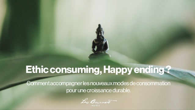 Ethicconsuming,Happyending? Commentaccompagnerlesnouveauxmodesdeconsommation pourunecroissancedurable.