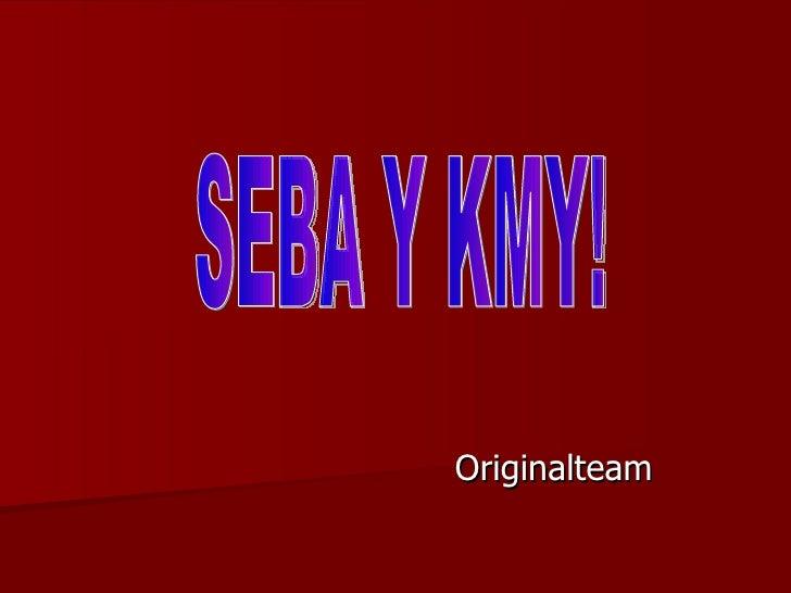 Originalteam SEBA Y KMY!
