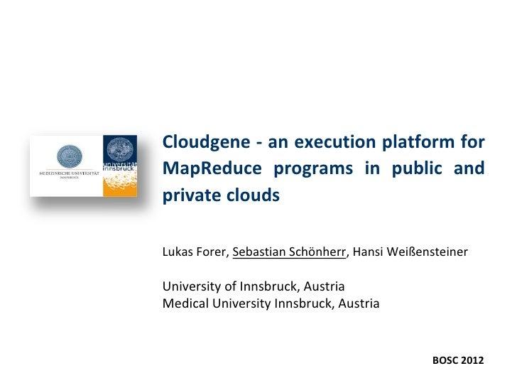 Cloudgene - an execution platform forMapReduce programs in public andprivate cloudsLukas Forer, Sebastian Schönherr, Hansi...