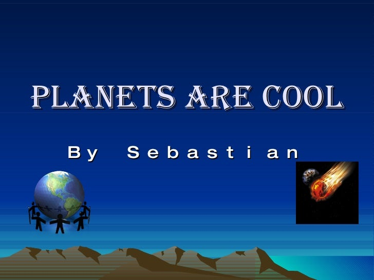 Planets Are Cool By Sebastian