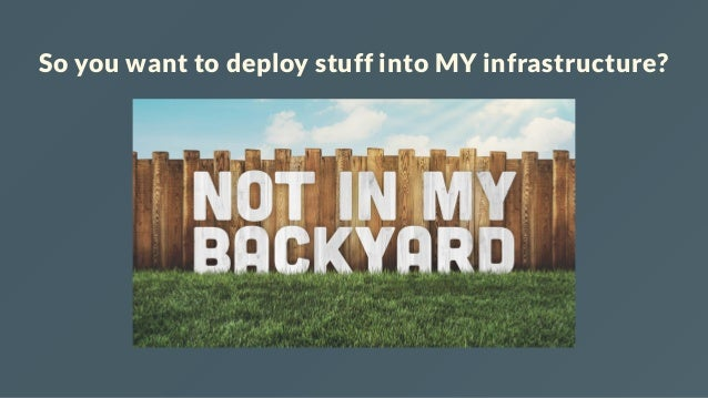 So you want to deploy stuff into MY infrastructure?