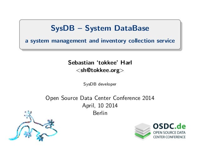 SysDB – System DataBase a system management and inventory collection service Sebastian 'tokkee' Harl <sh@tokkee.org> SysDB...