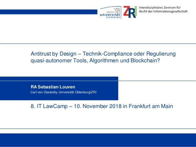 Antitrust by Design – Technik-Compliance oder Regulierung quasi-autonomer Tools, Algorithmen und Blockchain? RA Sebastian ...