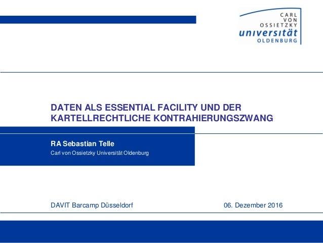 DAVIT Barcamp Düsseldorf 06. Dezember 2016 DATEN ALS ESSENTIAL FACILITY UND DER KARTELLRECHTLICHE KONTRAHIERUNGSZWANG RA S...