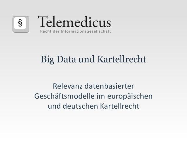 Big Data und Kartellrecht Relevanz datenbasierter Geschäftsmodelle im europäischen und deutschen Kartellrecht