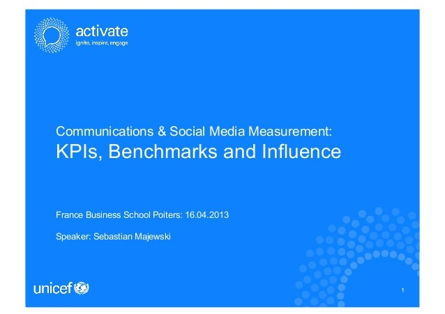 Communications & Social Media Measurement:KPIs, Benchmarks and InfluenceFrance Business School Poiters: 16.04.2013Speaker:...