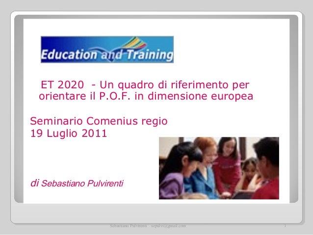 ET 2020 - Un quadro di riferimento per  orientare il P.O.F. in dimensione europeaSeminario Comenius regio19 Luglio 2011di ...