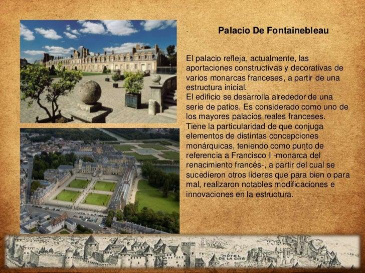 Palacio De FontainebleauEl palacio refleja, actualmente, lasaportaciones constructivas y decorativas devarios monarcas fra...