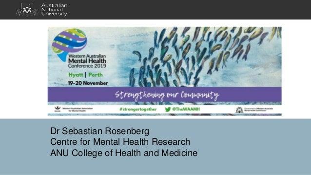 Dr Sebastian Rosenberg Centre for Mental Health Research ANU College of Health and Medicine