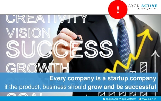 www.axon.vnfb.com/AxonActiveVietNam Every company is a startup company if the product, business should grow and be success...