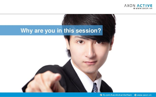 www.axon.vnfb.com/AxonActiveVietNam Why are you in this session?