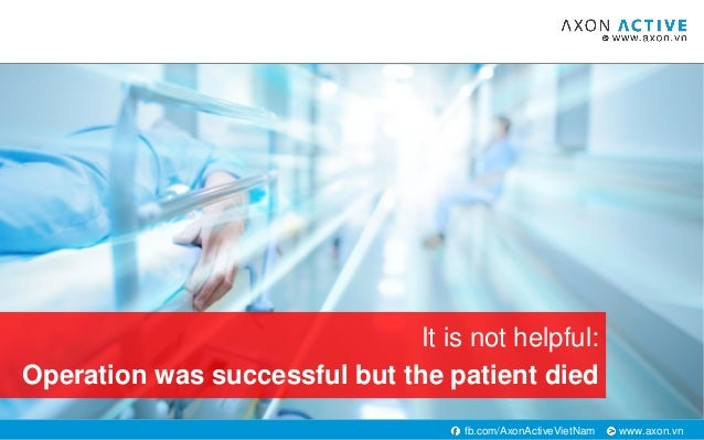 www.axon.vnfb.com/AxonActiveVietNam It is not helpful: Operation was successful but the patient died