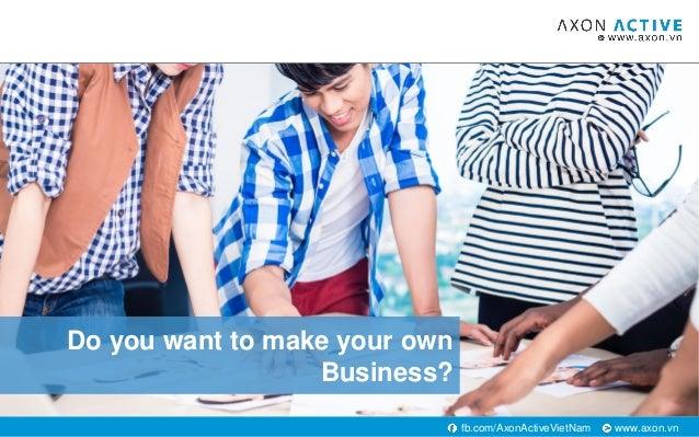 www.axon.vnfb.com/AxonActiveVietNam Do you want to make your own Business?