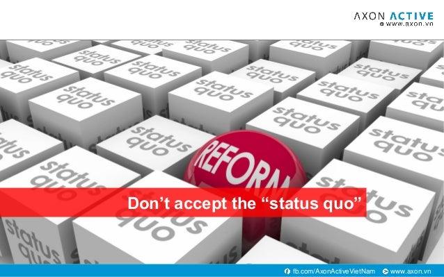 "www.axon.vnfb.com/AxonActiveVietNam Don't accept the ""status quo"""