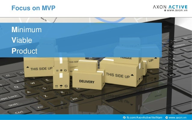 www.axon.vnfb.com/AxonActiveVietNam Minimum Viable Product Focus on MVP