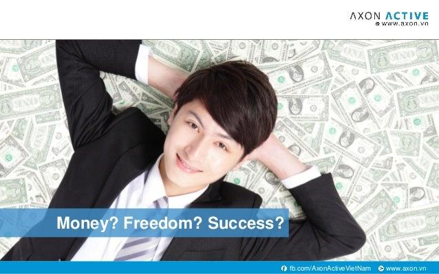 www.axon.vnfb.com/AxonActiveVietNam Money? Freedom? Success?