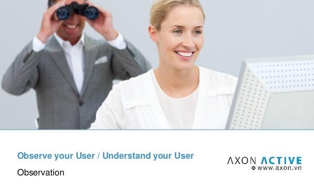 Observe your User / Understand your User Observation