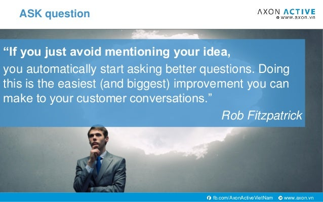 """www.axon.vnfb.com/AxonActiveVietNam """"If you just avoid mentioning your idea, you automatically start asking better questio..."""